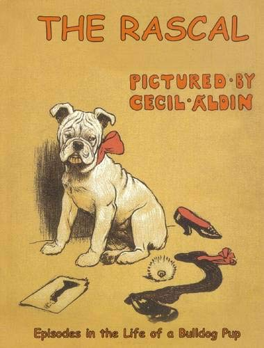 The Rascal: Episodes in the Life of a Bulldog Pup (0285638602) by Cecil Aldin