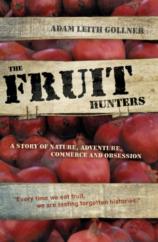 The Fruit Hunters: A Story of Nature, Adventure, Commerce and Obsession: Gollner, Adam Leith