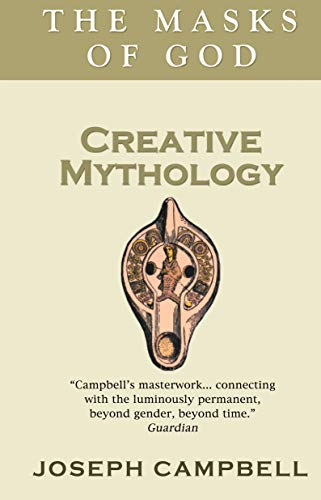 Creative Mythology (The masks of God): Campbell, Joseph