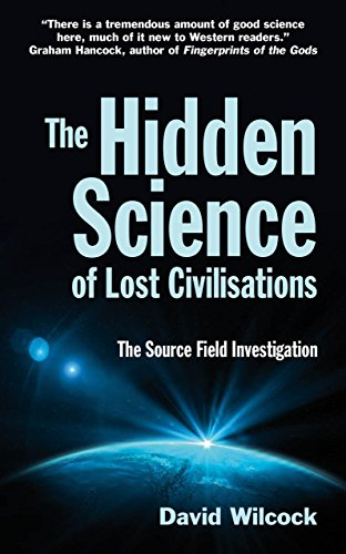 9780285640887: The Hidden Science of Lost Civilisations: The Source Field Investigations
