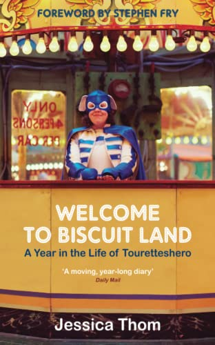 Welcome to Biscuit Land: A Year in the Life of Touretteshero: Thom, Jessica