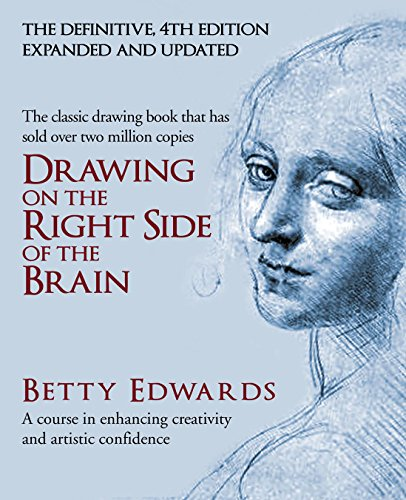 Drawing on the Right Side of the Brain: A Course in Enhancing Creativity and Artistic Confidence (...