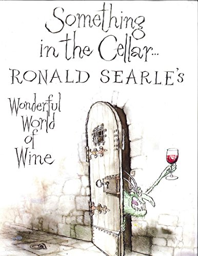 9780285643499: Something in the Cellar: Ronald Searle's Wonderful World of Wine