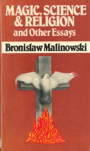 Magic, Science and Religion and Other Essays: Malinowski, Bronislaw