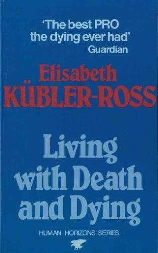 Living with death and dying: Kubler-Ross, Elisabeth