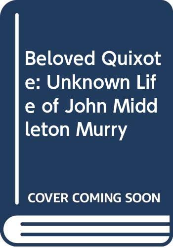 9780285650275: Beloved Quixote: Unknown Life of John Middleton Murry