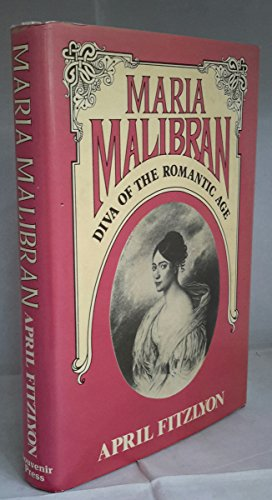 Maria Malibran: Diva of the Romantic Age.: April Fitzlyon.