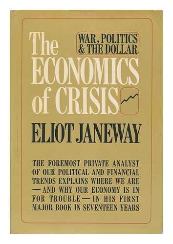 The Economics of Crisis: War, Politics and: Eliot Janeway