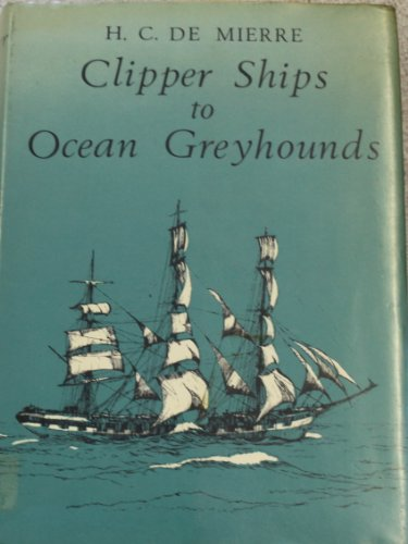 Clipper Ships to Ocean Greyhounds: de Mierre, H. C.