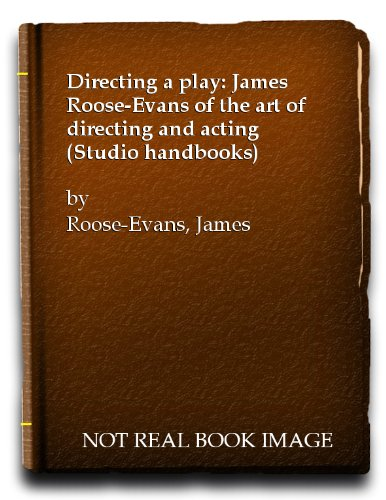 Directing a play: James Roose-Evans on the: Roose-Evans, James