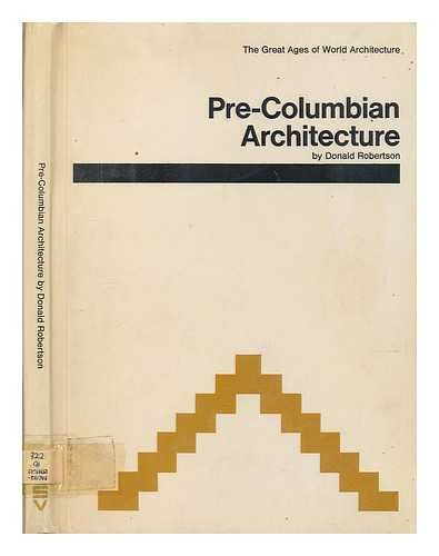 Pre-Columbian architecture (Great ages of world architecture): ROBERTSON, DONALD