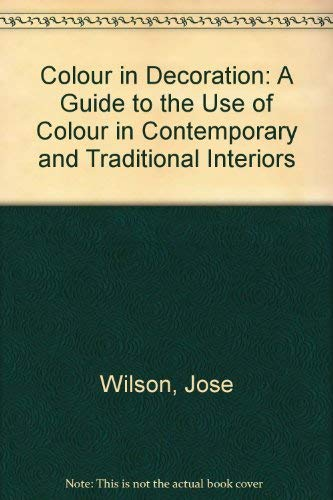 Colour in Decoration: A Guide to the Use of Colour in Contemporary and Traditional Interiors (0289702208) by Arthur Leaman; Jose Wilson