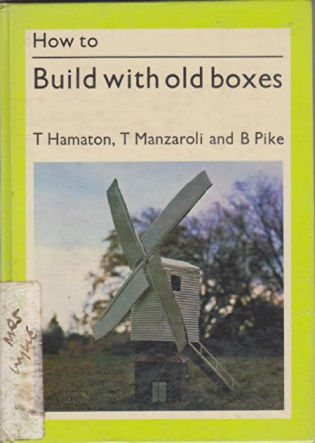 How to Build With Old Boxes: Hamaton, T, Manzaroli, T. And Pike, B
