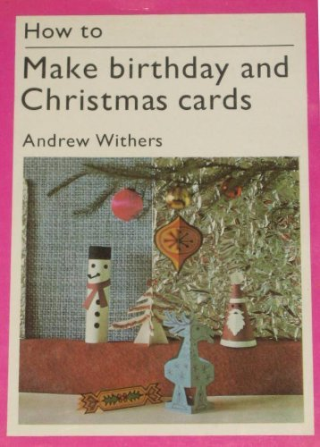 How to Make Birthday and Christmas Cards (A Studio Vista/Van Nostrand Reinhold how-to book): ...