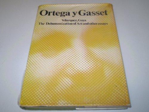 Velazquez, Goya, the Dehumanization of Art and Other Essays: Ortega y Gasset, Jose