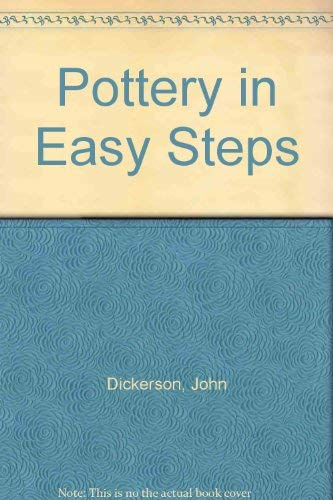 Pottery in Easy Steps: Dickerson, John