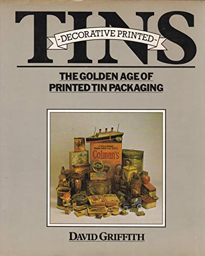 Decorative Printed Tins The Golden Age of Printed Tin Packaging: Griffith, David