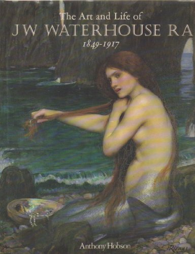 The Art and Life of J.W. Waterhouse R.A.: Hobson, Anthony.