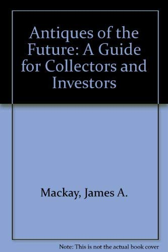 Antiques of the Future: Mackay, James A