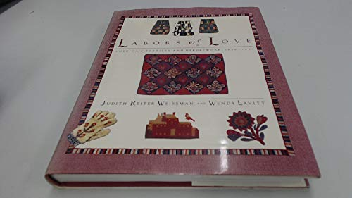 Labors of Love; America's Textile and Needlework: Weissman, Judith Reiter