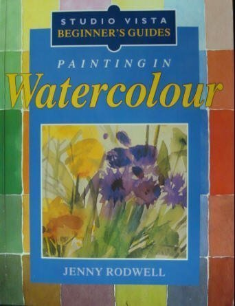 Painting in Watercolour (Studio Vista Beginners Guides): Rodwell, Jenny