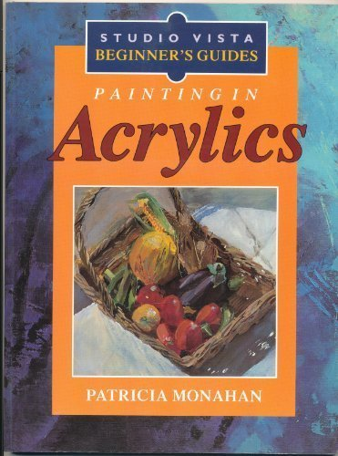 Painting in Acrylics (Studio Vista Beginner's Guides): Patricia Monahan