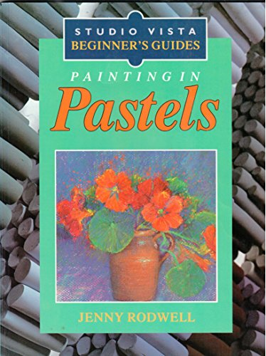 Painting in Pastels (Studio Vista Beginner's Guides): Rodwell, Jenny