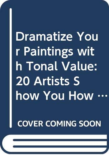 9780289801116: Dramatize Your Paintings with Tonal Value: 20 Artists Show You How to Make Lights and Darks Work in Your Paintings - In All Mediums