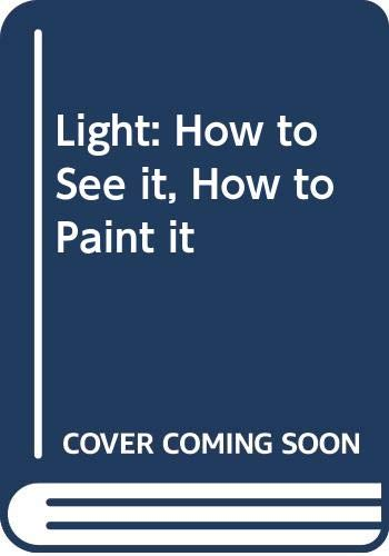 9780289801703: Light: How to See it, How to Paint it