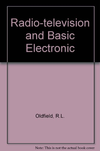 Radio-television and Basic Electronic: R.L. Oldfield