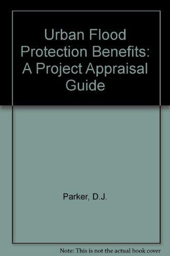 Urban Flood Protection Benefits: A Project Appraisal: Parker, Dennis J.,