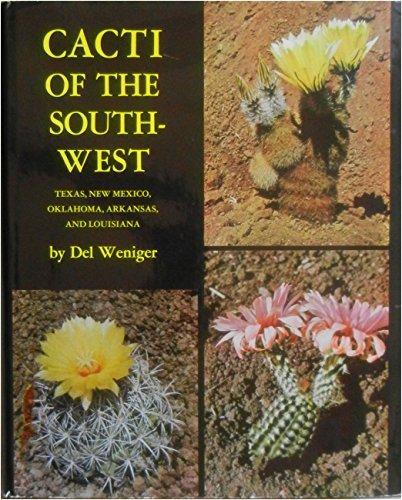 Cacti of the Southwest: Texas, New Mexico, Oklahoma, Arkansas, and Louisiana: Weniger, Del