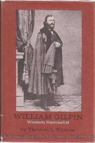 William Gilpin : Western Nationalist: Karnes, Thomas L.