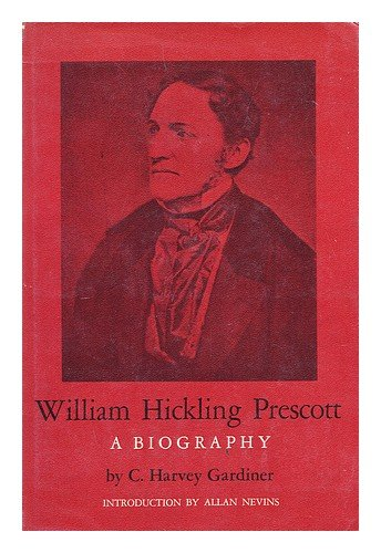 WILLIAM HICKLING PRESCOTT. A BIOGRAPHY.