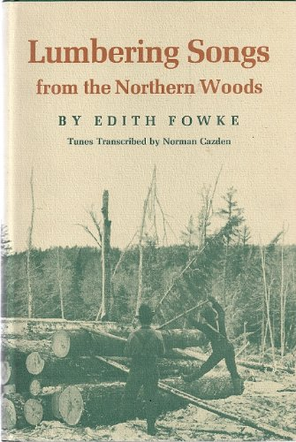 Lumbering Songs from the Northern Woods.: FOWKE, Edith.