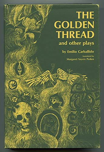 The Golden Thread, and Other Plays (Texas: Carballido, Emilio