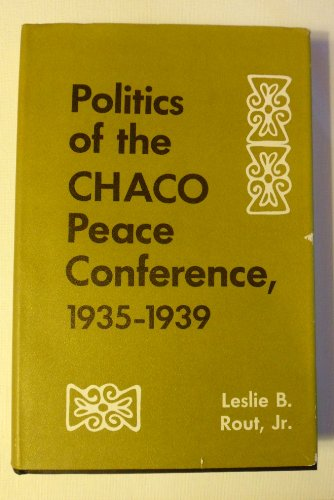 Politics of the Chaco Peace Conference, 1935-1939 (Latin American Monographs, No. 19): Leslie B. ...
