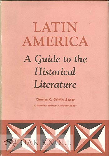 Latin America: a Guide to the Historical Literature: Griffin, Charles C. , editor