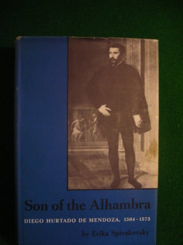 Son of the Alhambra: Don Diego Hurtado De Mendoza, 1504-1575: Spivakovsky, Erika