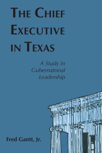 The Chief Executive In Texas: A Study in Gubernatorial Leadership: Gantt, Fred, Jr.