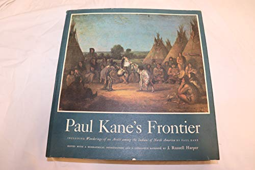 9780292701106: Paul Kane's Frontier: Including Wanderings of an Artist Among the Indians of North America