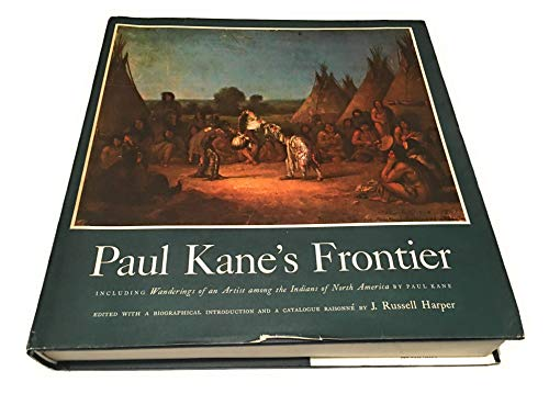 Paul Kane's Frontier: Including Wanderings of an Artist among the Indians of North America: ...