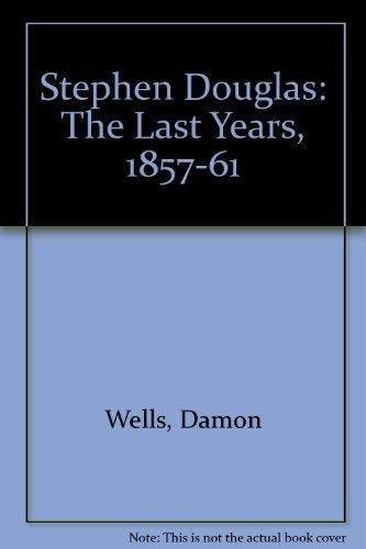 Stephen Douglas The Last Years , 1857 - 1861: Wells , Damon