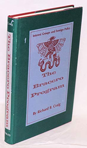The bracero program; interest groups and foreign policy: Craig, Richard B.