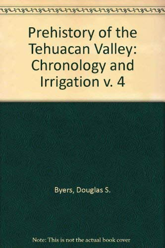 Chronology and Irrigation: Prehistory of the Tehuacan Valley-- Volume Four: Johnson, Frederick