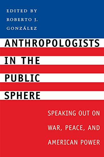 9780292701694: Anthropologists in the Public Sphere: Speaking Out on War, Peace, and American Power
