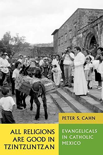 9780292701755: All Religions Are Good in Tzintzuntzan: Evangelicals in Catholic Mexico