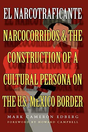 El Narcotraficante: Narcocorridos and the Construction of: Edberg, Mark Cameron
