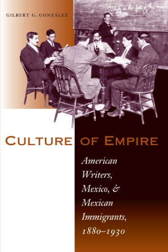 9780292702073: Culture of Empire: American Writers, Mexico, and Mexican Immigrants, 1880-1930