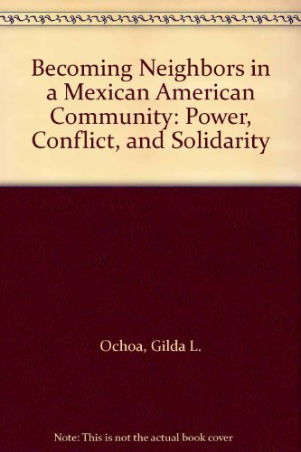 9780292702103: Becoming Neighbors in a Mexican American Community: Power, Conflict, and Solidarity